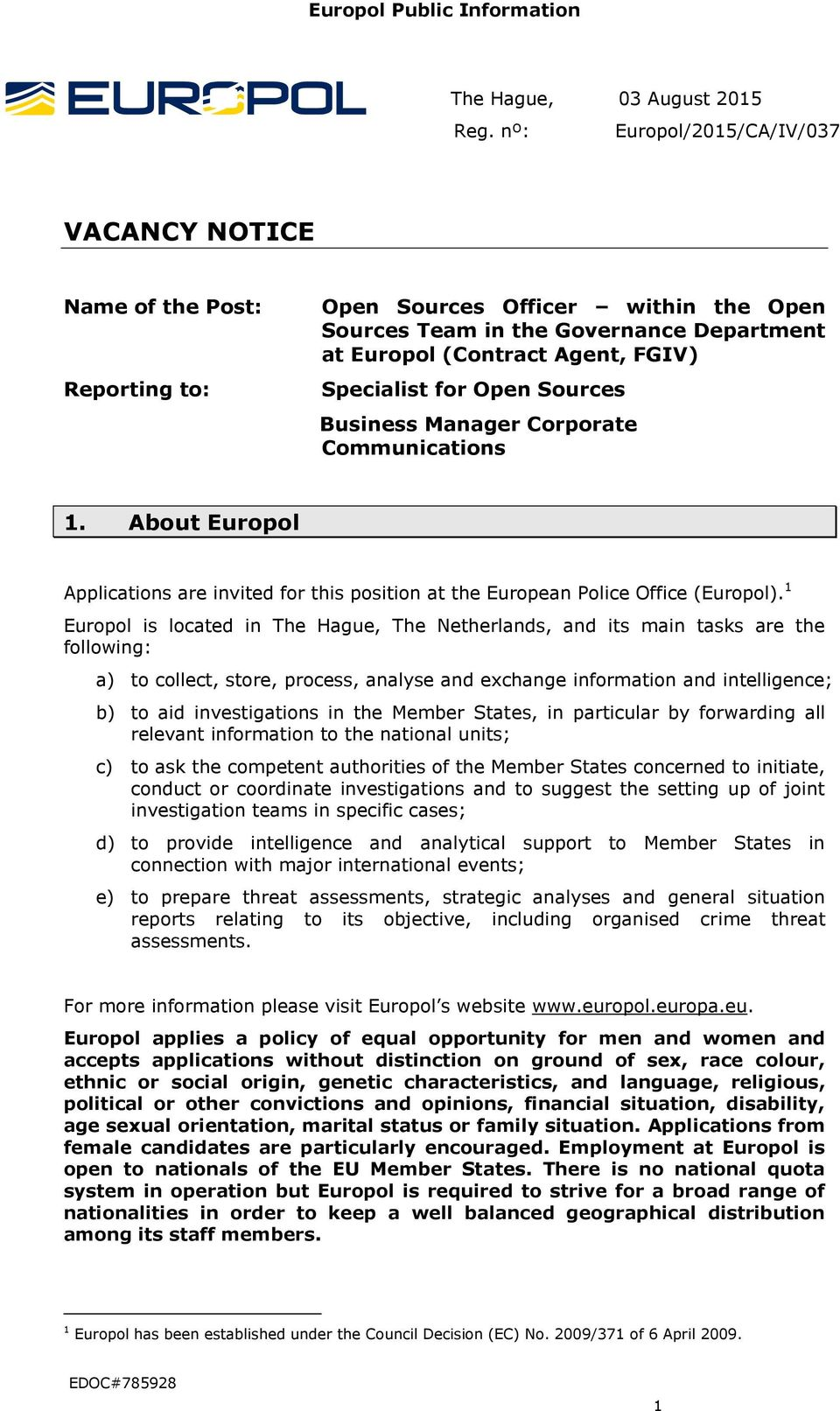 for Open Sources Business Manager Corporate Communications 1. About Europol Applications are invited for this position at the European Police Office (Europol).