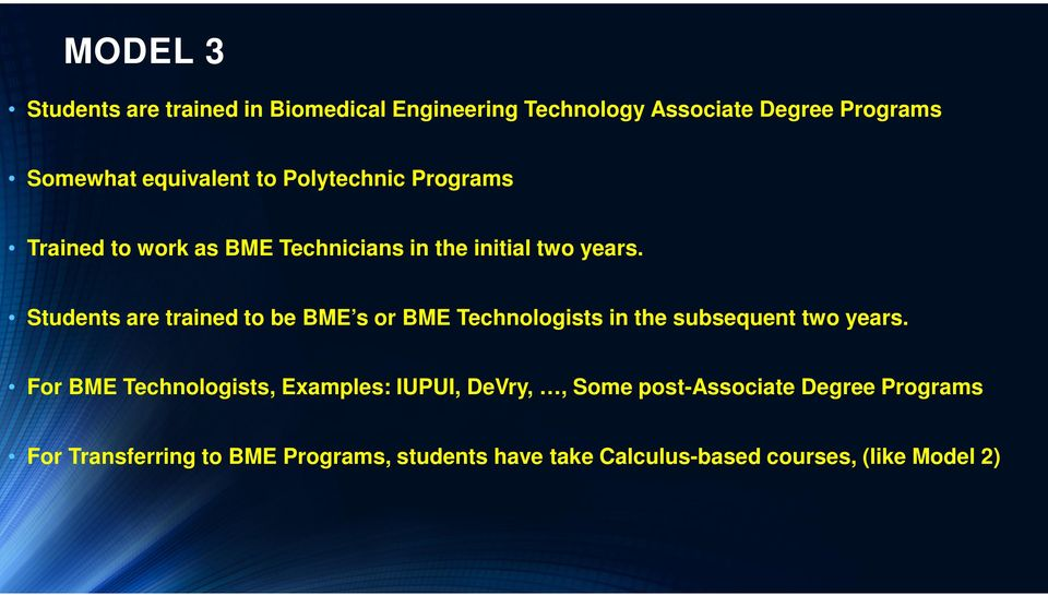 Students are trained to be BME s or BME Technologists in the subsequent two years.