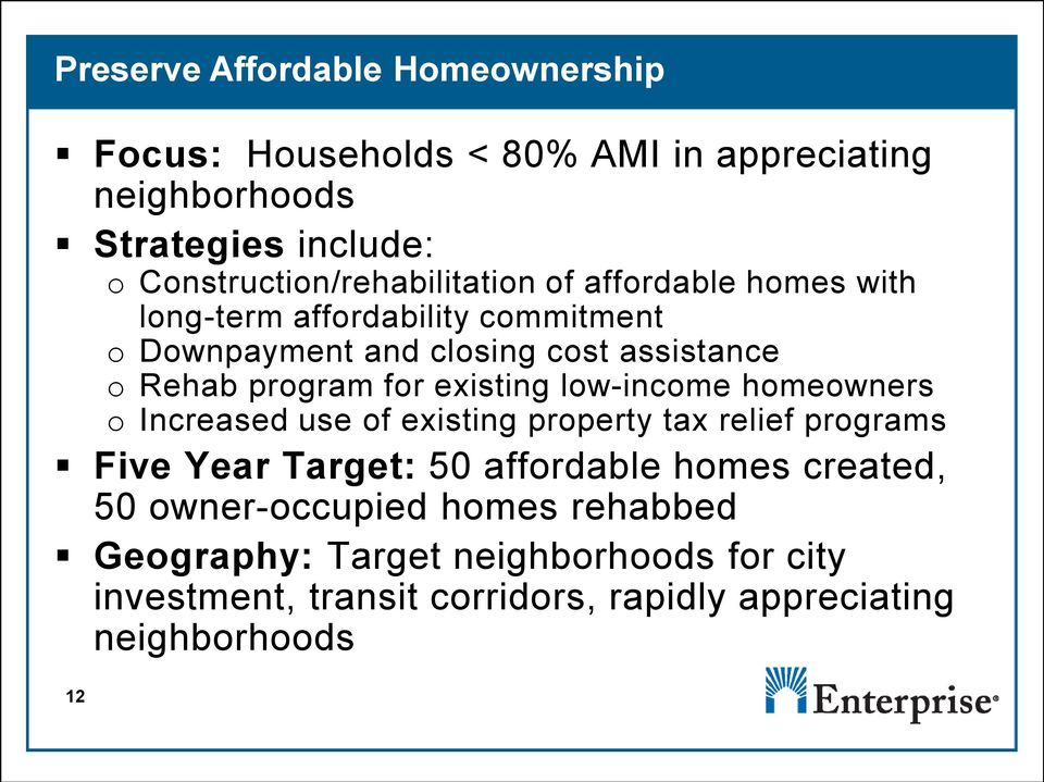Rehab program for existing low-income homeowners o Increased use of existing property tax relief programs Five Year Target: 50