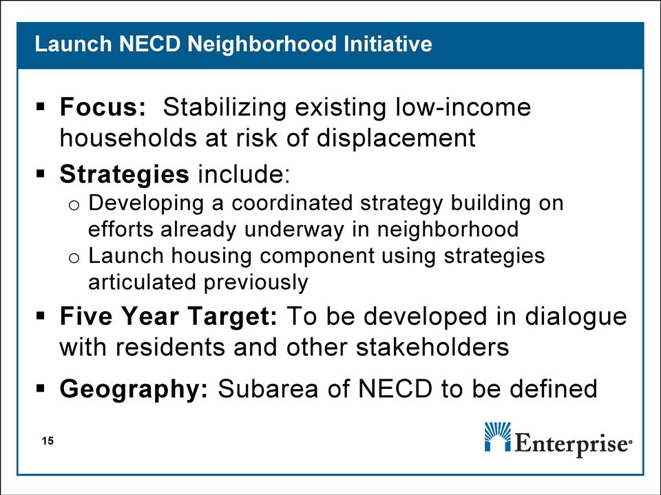 underway in neighborhood o Launch housing component using strategies articulated previously Five Year