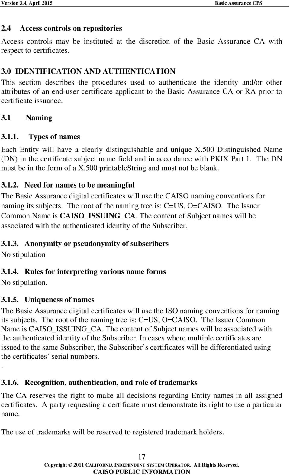 RA prior to certificate issuance. 3.1 Naming 3.1.1. Types of names Each Entity will have a clearly distinguishable and unique X.