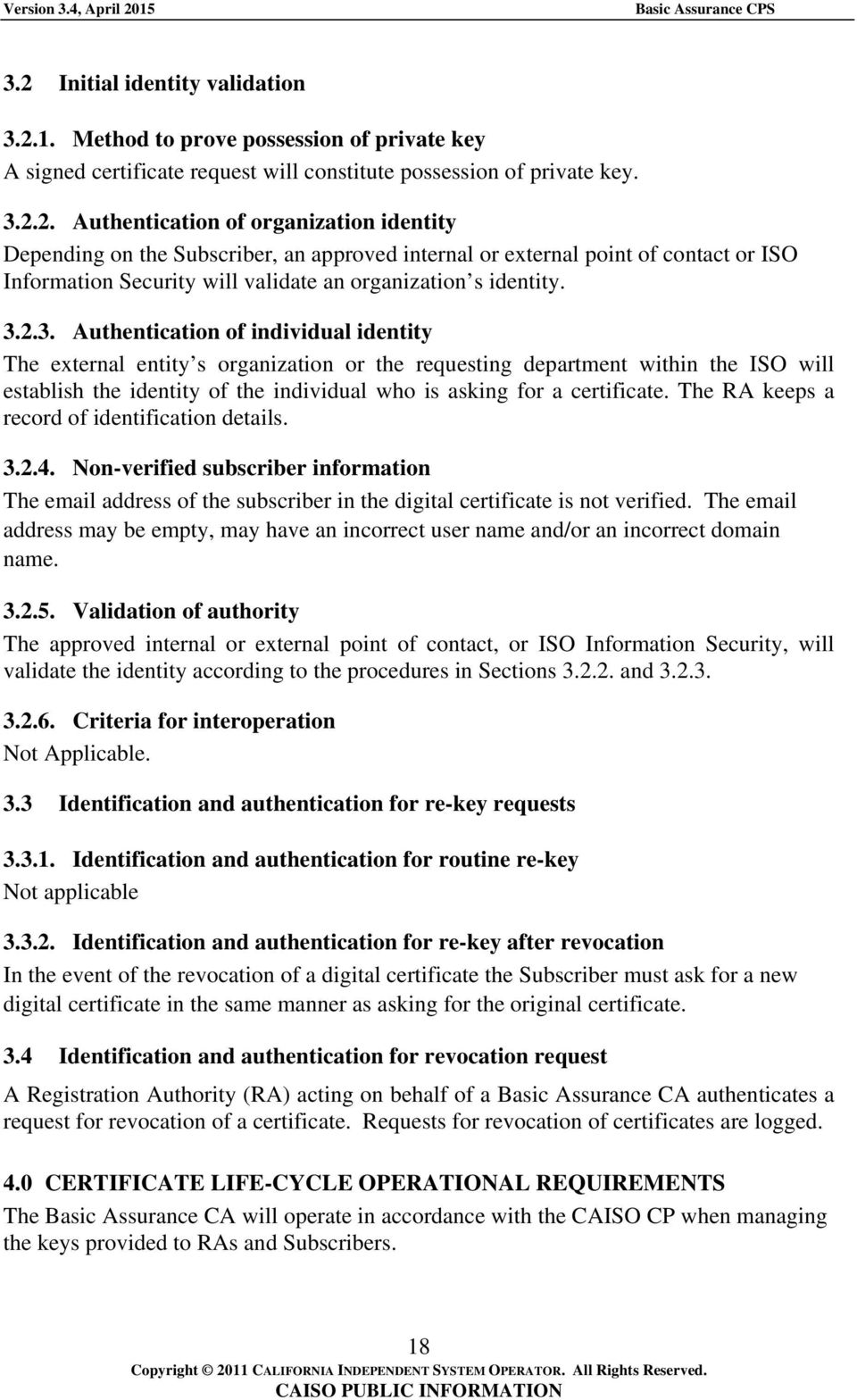 The RA keeps a record of identification details. 3.2.4. Non-verified subscriber information The email address of the subscriber in the digital certificate is not verified.