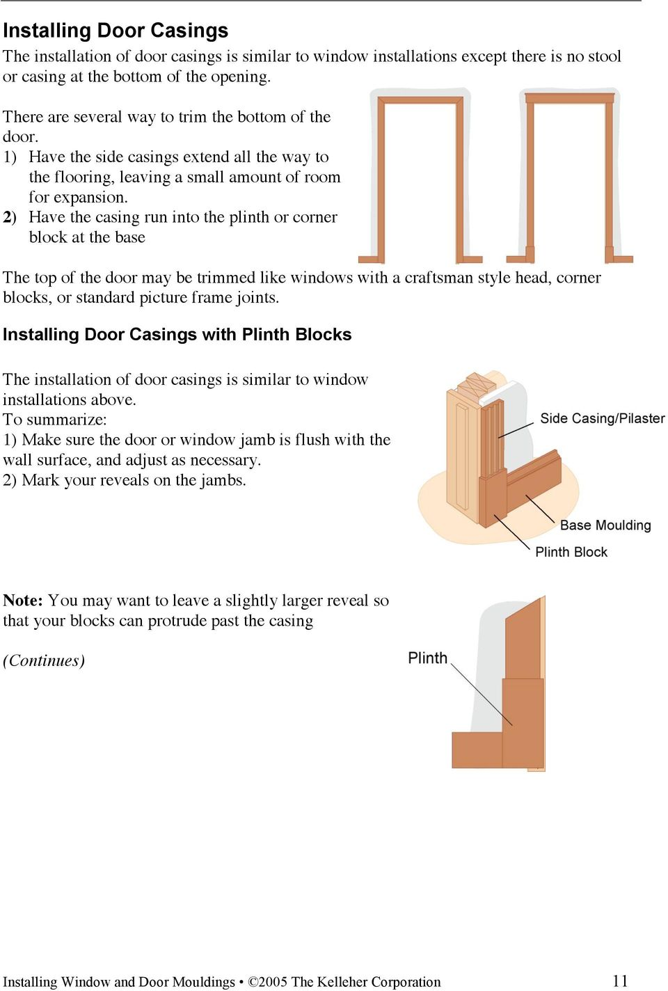 2) Have the casing run into the plinth or corner block at the base The top of the door may be trimmed like windows with a craftsman style head, corner blocks, or standard picture frame joints.