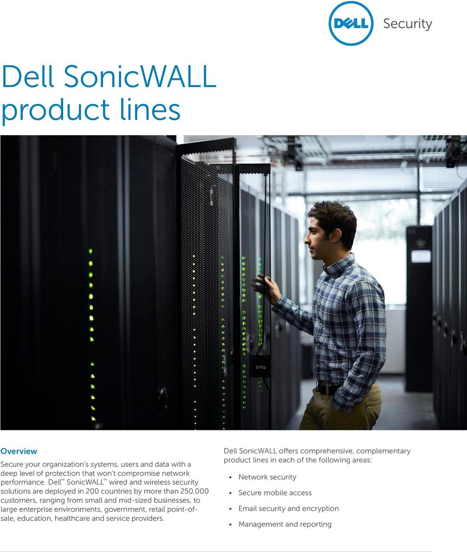 Dell SonicWALL wired and wireless security solutions are deployed in 200 countries by more than 250,000 customers, ranging from small and mid-sized