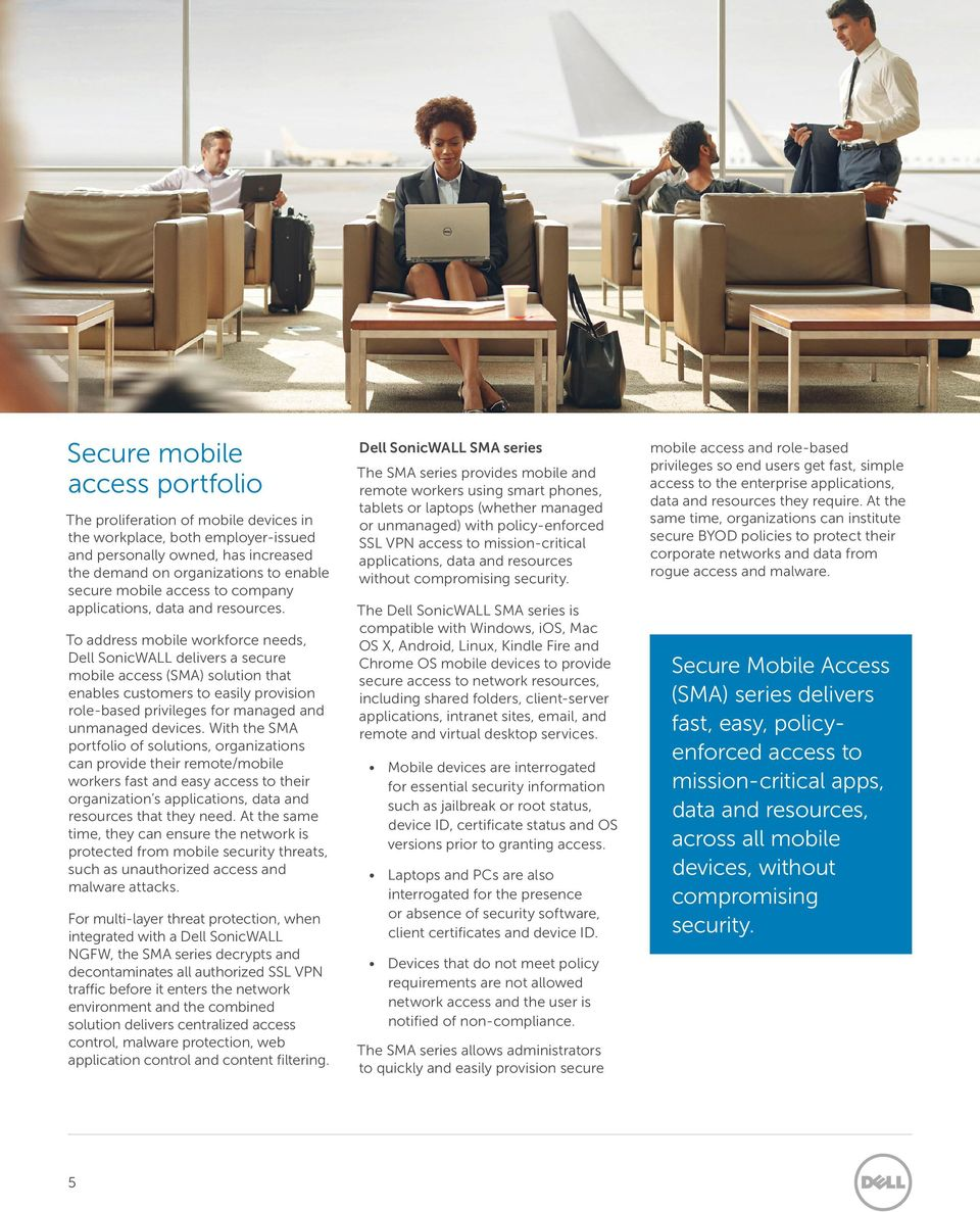 To address mobile workforce needs, Dell SonicWALL delivers a secure mobile access (SMA) solution that enables customers to easily provision role-based privileges for managed and unmanaged devices.