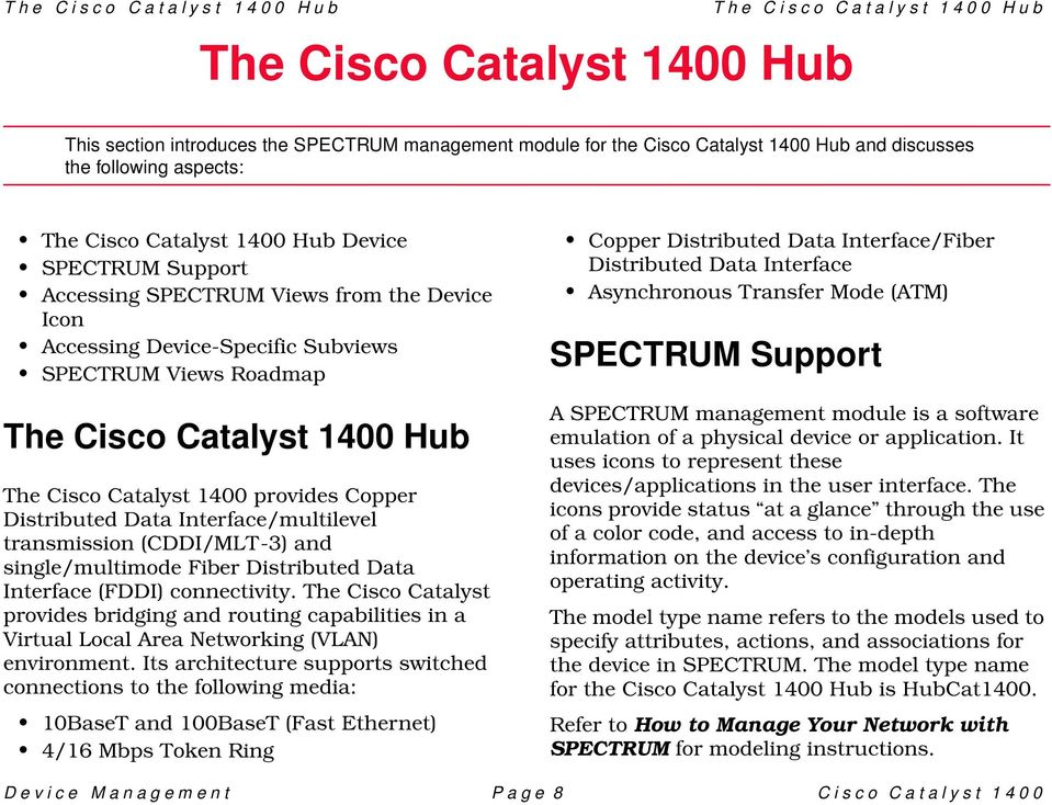 Cisco Catalyst 1400 provides Copper Distributed Data Interface/multilevel transmission (CDDI/MLT-3) and single/multimode Fiber Distributed Data Interface (FDDI) connectivity.