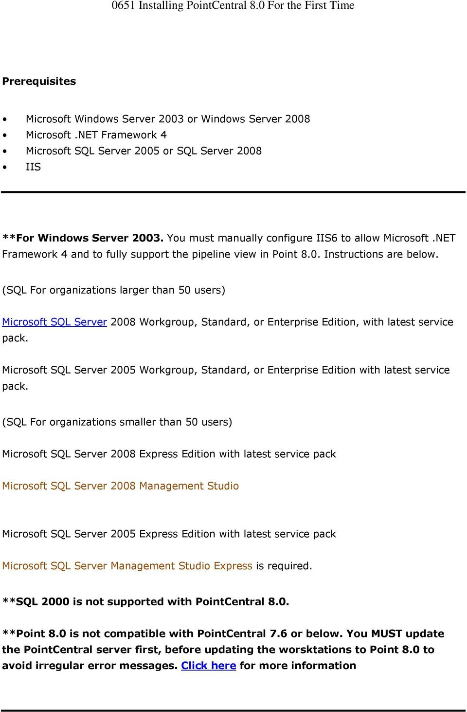 (SQL For organizations larger than 50 users) Microsoft SQL Server 2008 Workgroup, Standard, or Enterprise Edition, with latest service pack.