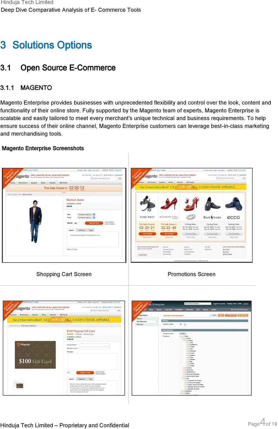 1 MAGENTO Magento Enterprise provides businesses with unprecedented flexibility and control over the look, content and functionality of their online store.