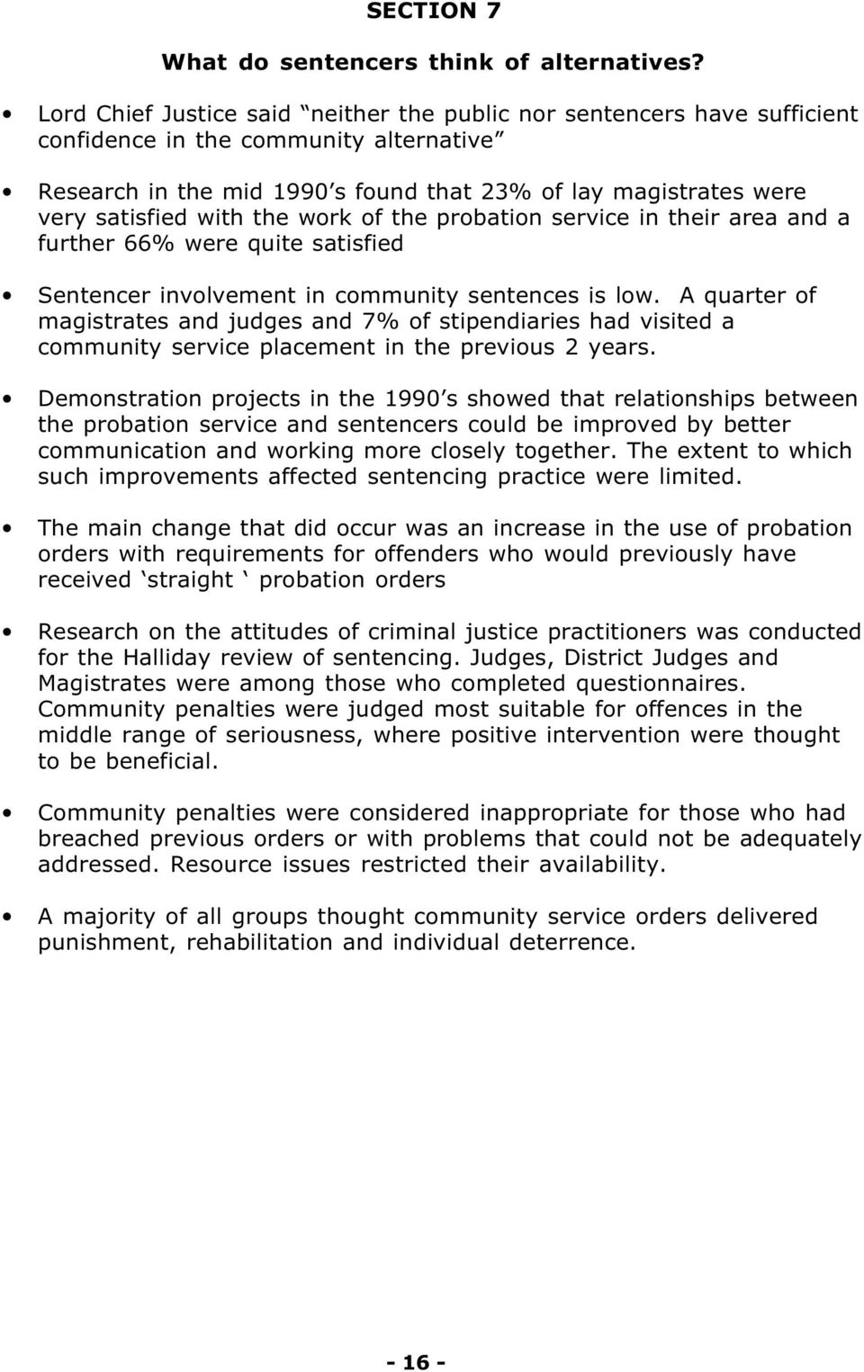 the work of the probation service in their area and a further 66% were quite satisfied Sentencer involvement in community sentences is low.