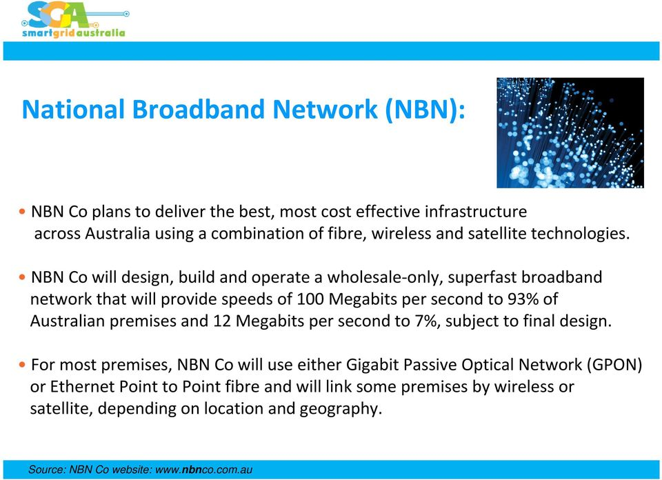 NBN Co will design, build and operate a wholesale-only, superfastbroadband network that will provide speeds of 100 Megabits per second to 93% of Australian
