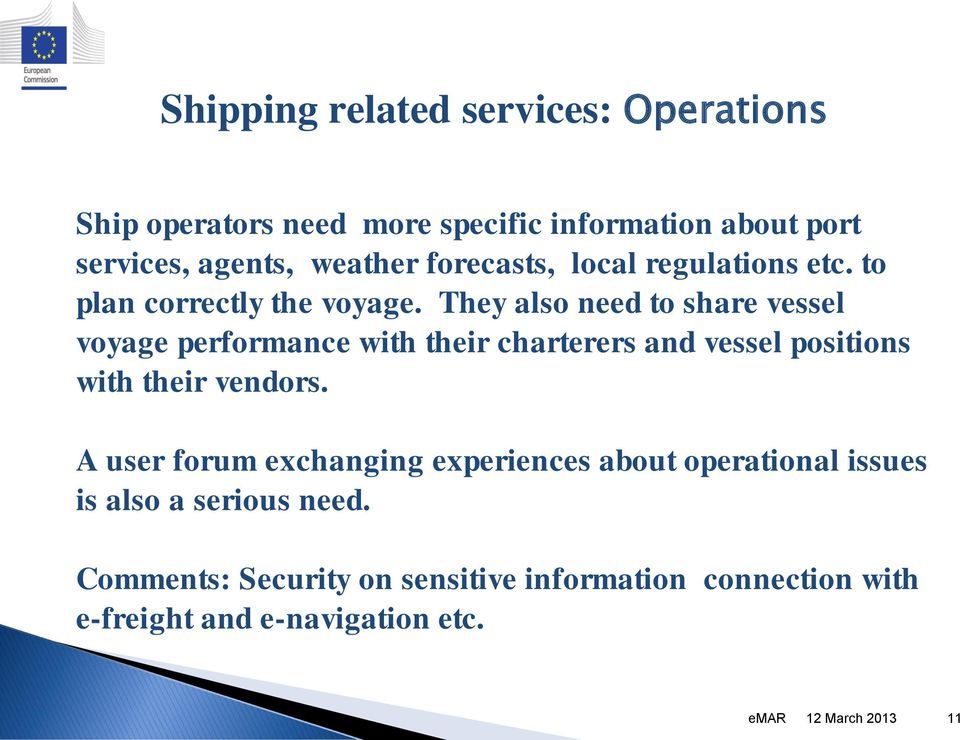 They also need to share vessel voyage performance with their charterers and vessel positions with their vendors.