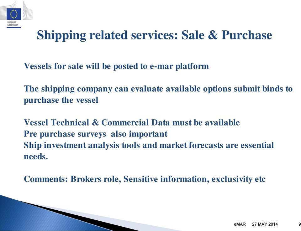 Data must be available Pre purchase surveys also important Ship investment analysis tools and market