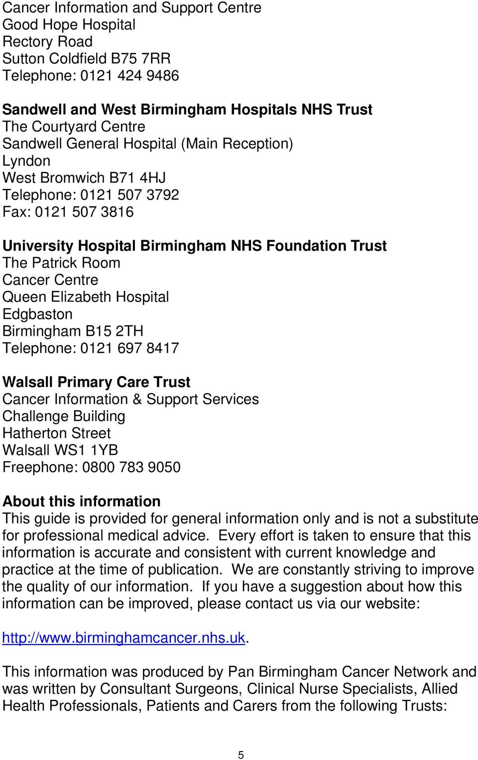 Elizabeth Hospital Edgbaston Birmingham B15 2TH Telephone: 0121 697 8417 Walsall Primary Care Trust Cancer Information & Support Services Challenge Building Hatherton Street Walsall WS1 1YB
