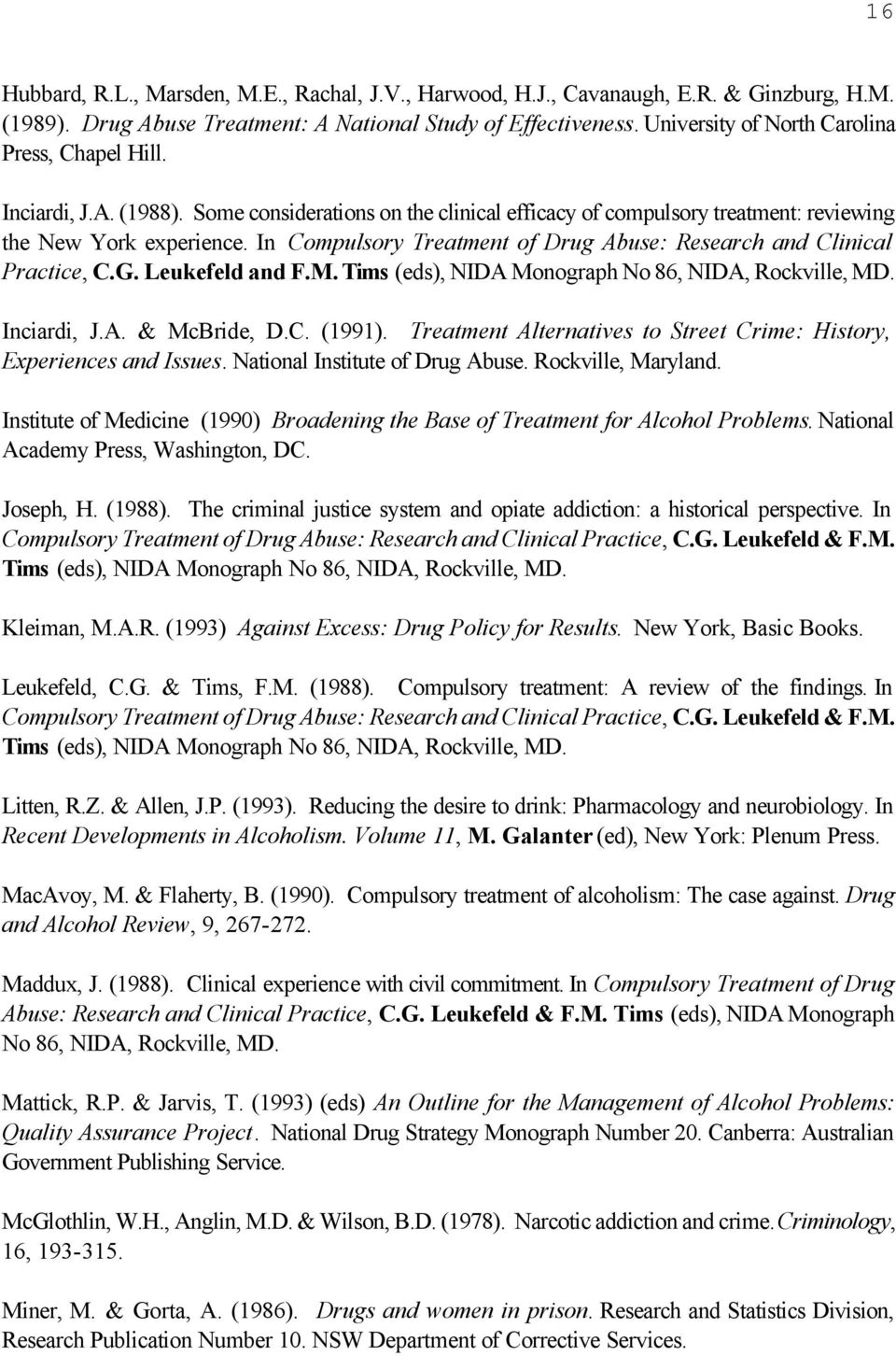 In Compulsory Treatment of Drug Abuse: Research and Clinical Practice, C.G. Leukefeld and F.M. Tims (eds), NIDA Monograph No 86, NIDA, Rockville, MD. Inciardi, J.A. & McBride, D.C. (1991).