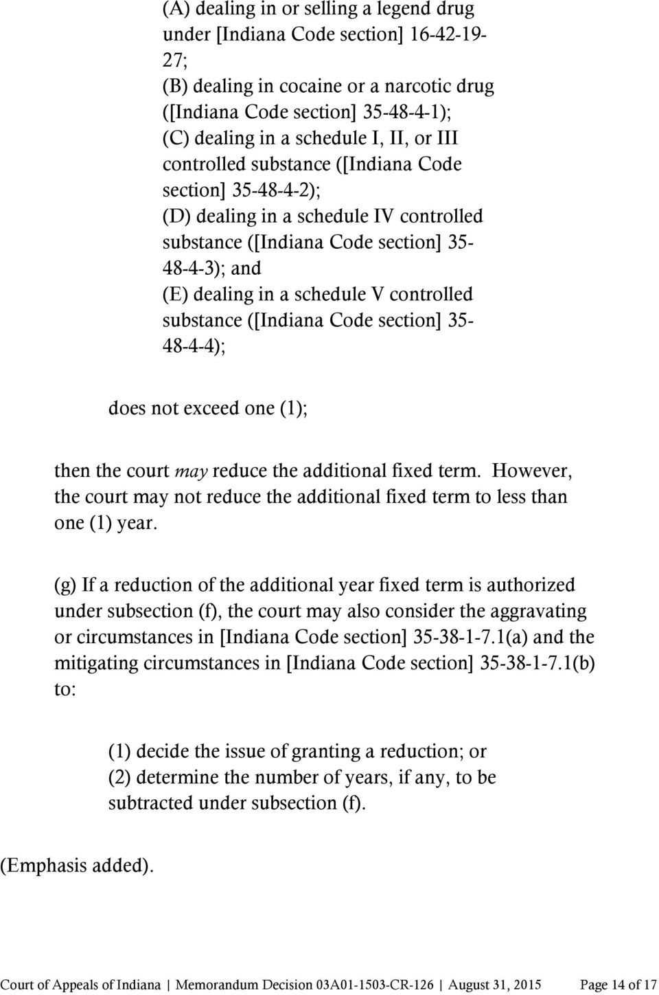 ([Indiana Code section] 35-48-4-4); does not exceed one (1); then the court may reduce the additional fixed term. However, the court may not reduce the additional fixed term to less than one (1) year.