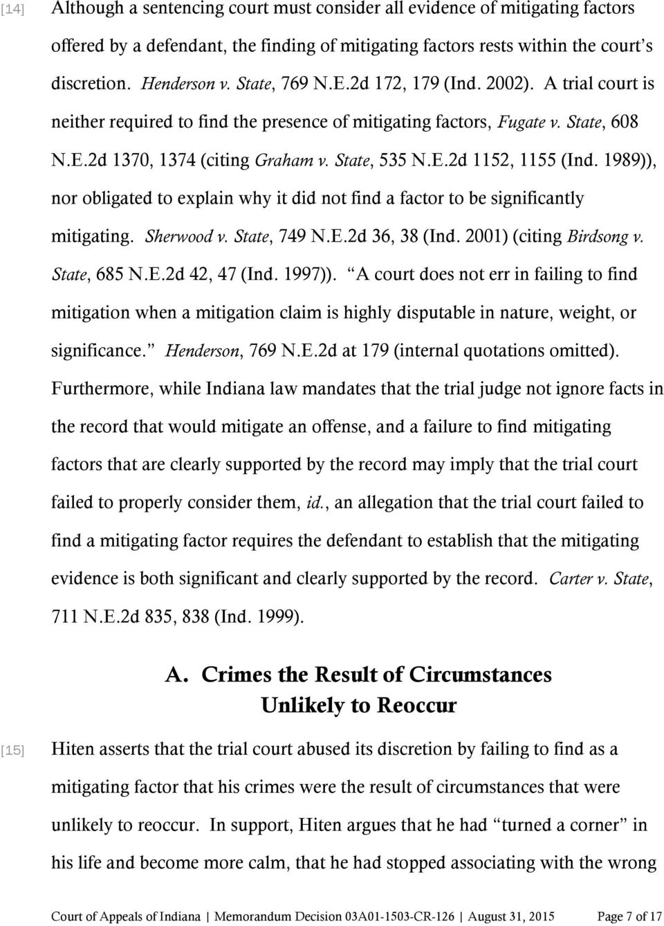 1989)), nor obligated to explain why it did not find a factor to be significantly mitigating. Sherwood v. State, 749 N.E.2d 36, 38 (Ind. 2001) (citing Birdsong v. State, 685 N.E.2d 42, 47 (Ind.