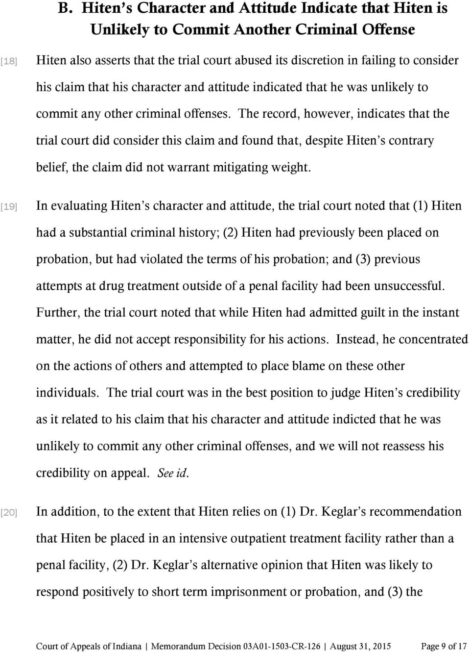 The record, however, indicates that the trial court did consider this claim and found that, despite Hiten s contrary belief, the claim did not warrant mitigating weight.