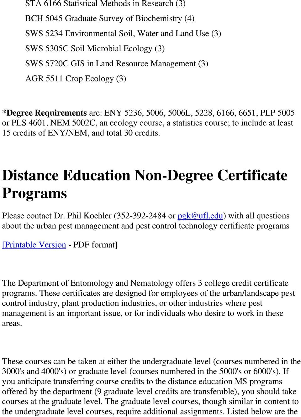 include at least 15 credits of ENY/NEM, and total 30 credits. Distance Education Non-Degree Certificate Programs Please contact Dr. Phil Koehler (352-392-2484 or pgk@ufl.