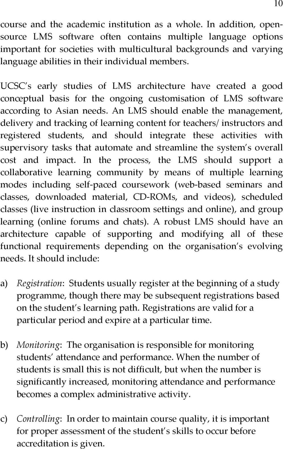 UCSC s early studies of LMS architecture have created a good conceptual basis for the ongoing customisation of LMS software according to Asian needs.