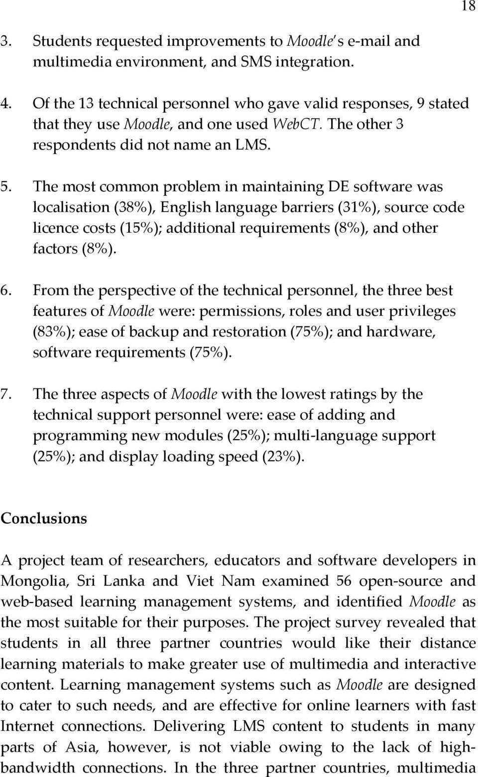 The most common problem in maintaining DE software was localisation (38%), English language barriers (31%), source code licence costs (15%); additional requirements (8%), and other factors (8%). 6.