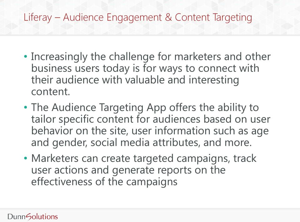 The Audience Targeting App offers the ability to tailor specific content for audiences based on user behavior on the site, user