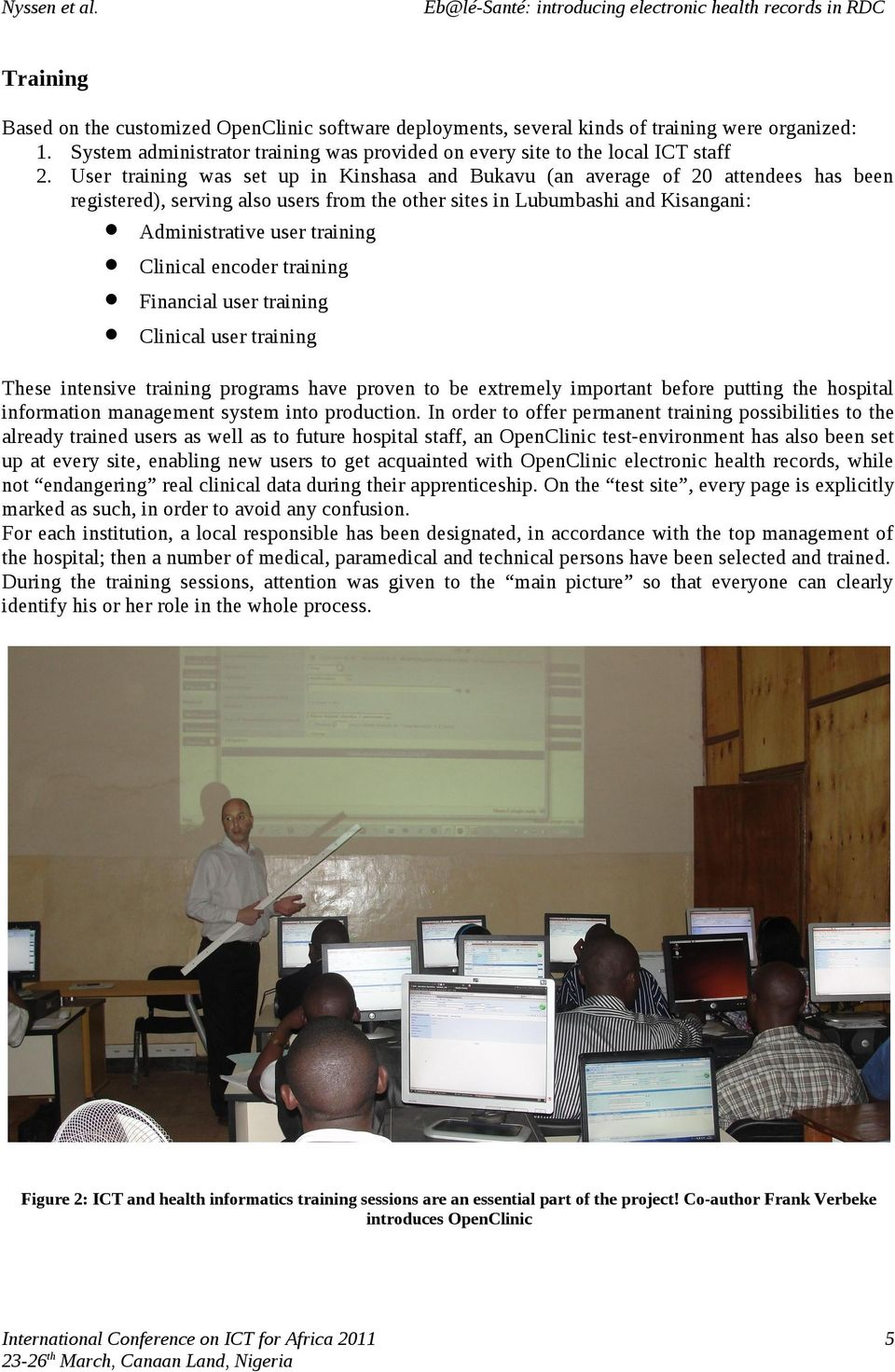 Clinical encoder training Financial user training Clinical user training These intensive training programs have proven to be extremely important before putting the hospital information management