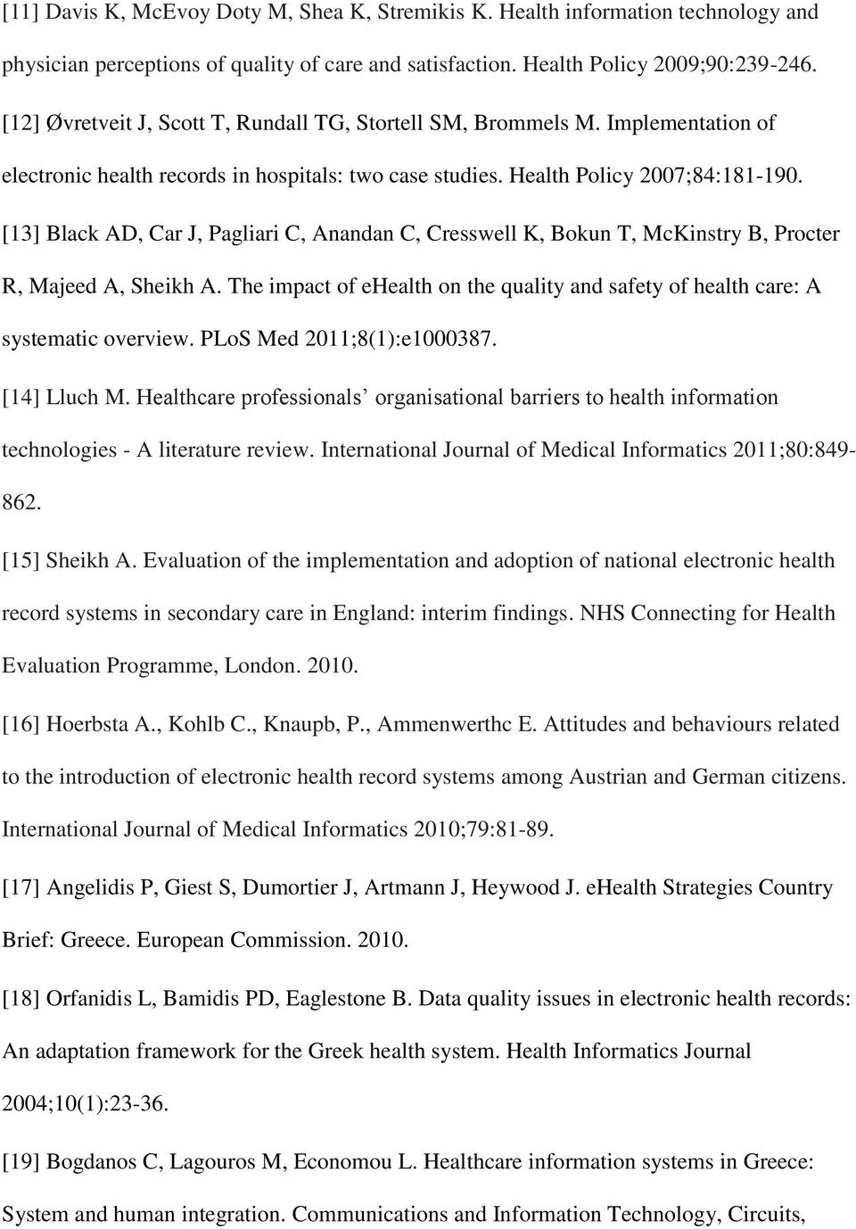 [13] Black AD, Car J, Pagliari C, Anandan C, Cresswell K, Bokun T, McKinstry B, Procter R, Majeed A, Sheikh A. The impact of ehealth on the quality and safety of health care: A systematic overview.