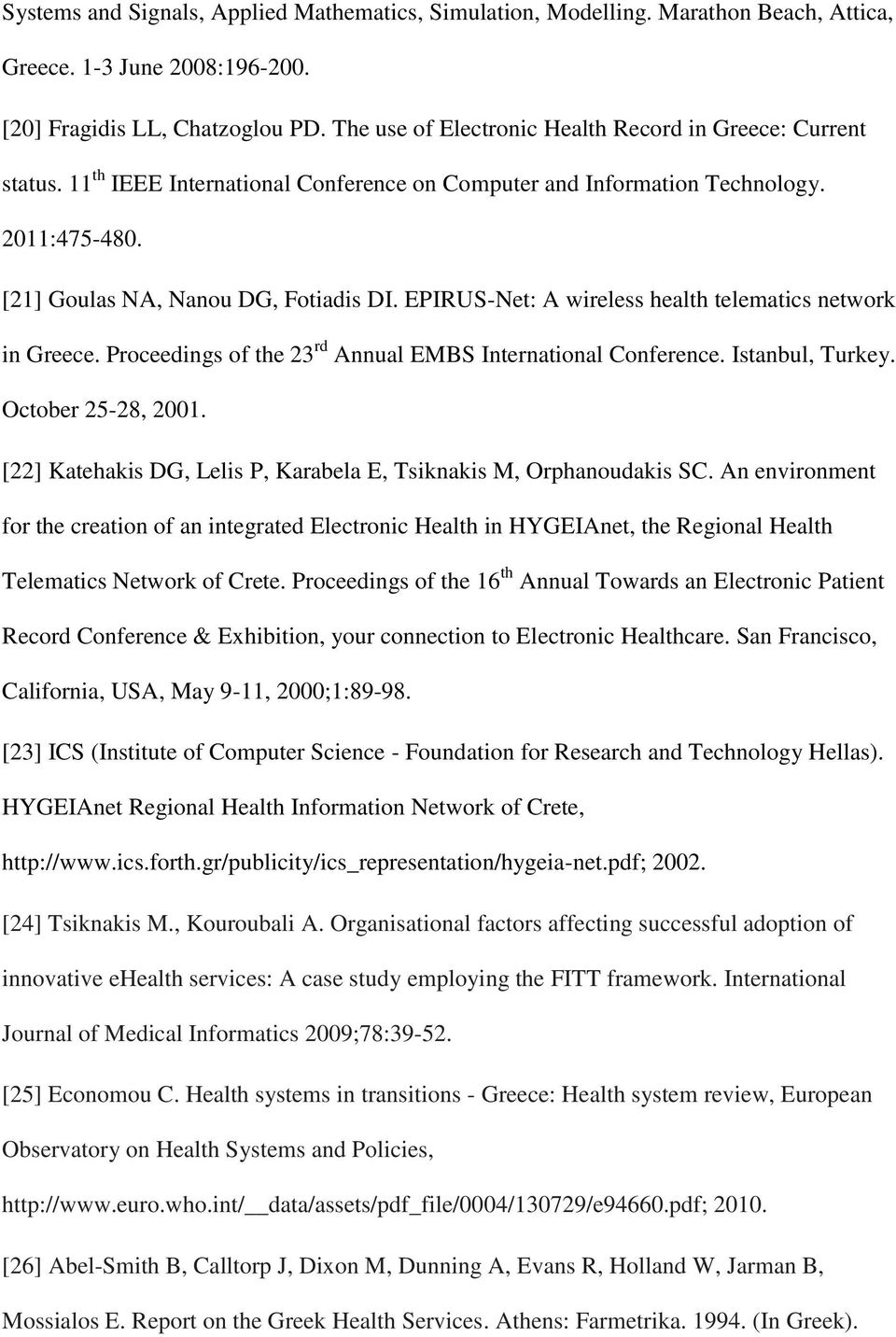 EPIRUS-Net: A wireless health telematics network in Greece. Proceedings of the 23 rd Annual EMBS International Conference. Istanbul, Turkey. October 25-28, 2001.
