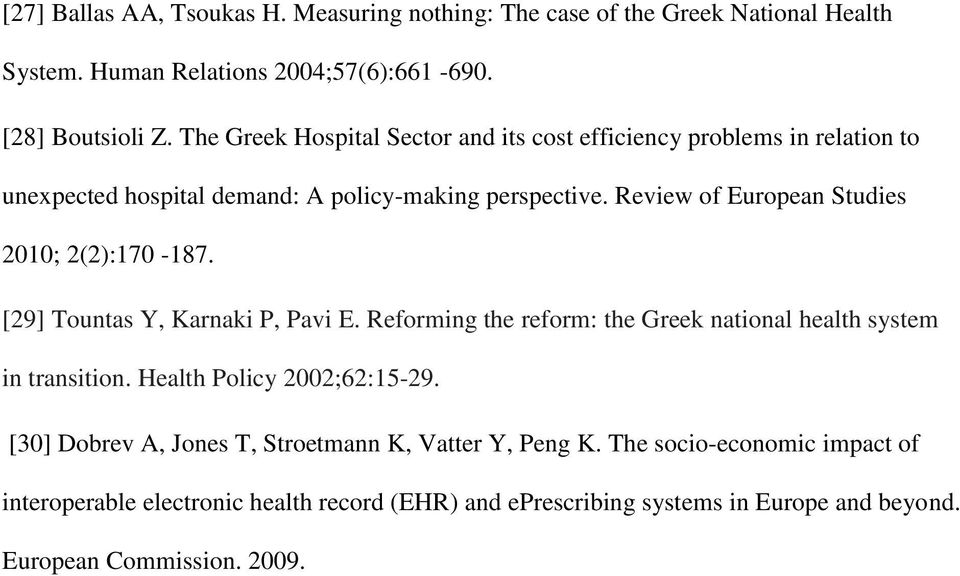 Review of European Studies 2010; 2(2):170-187. [29] Tountas Y, Karnaki P, Pavi E. Reforming the reform: the Greek national health system in transition.