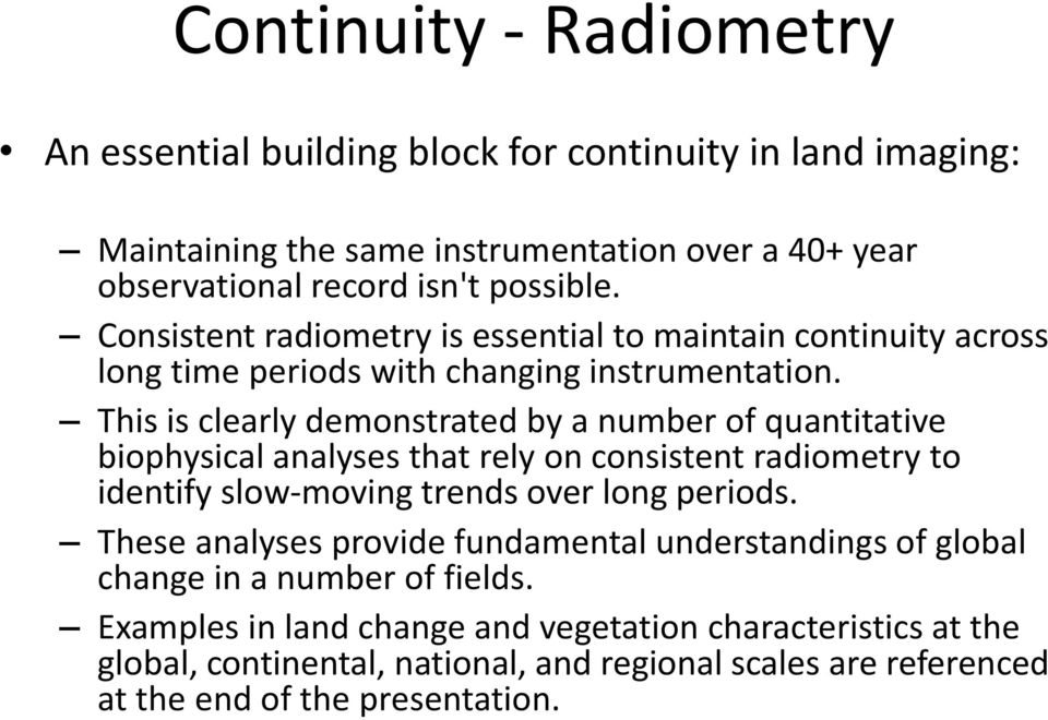 This is clearly demonstrated by a number of quantitative biophysical analyses that rely on consistent radiometry to identify slow-moving trends over long periods.