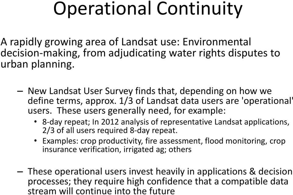 These users generally need, for example: 8-day repeat; In 2012 analysis of representative Landsat applications, 2/3 of all users required 8-day repeat.