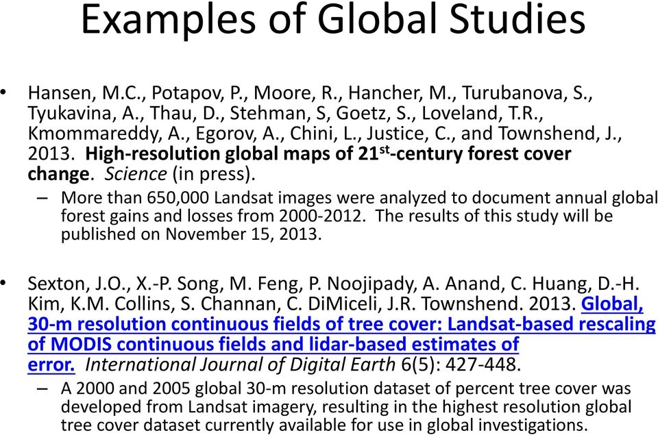 More than 650,000 Landsat images were analyzed to document annual global forest gains and losses from 2000-2012. The results of this study will be published on November 15, 2013. Sexton, J.O., X.-P.