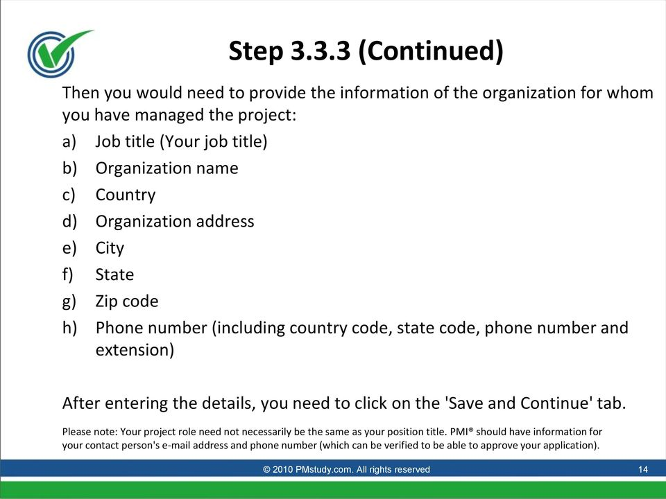 name c) Country d) Organization address e) City f) State g) Zip code h) Phone number (including country code, state code, phone number and extension) After entering the