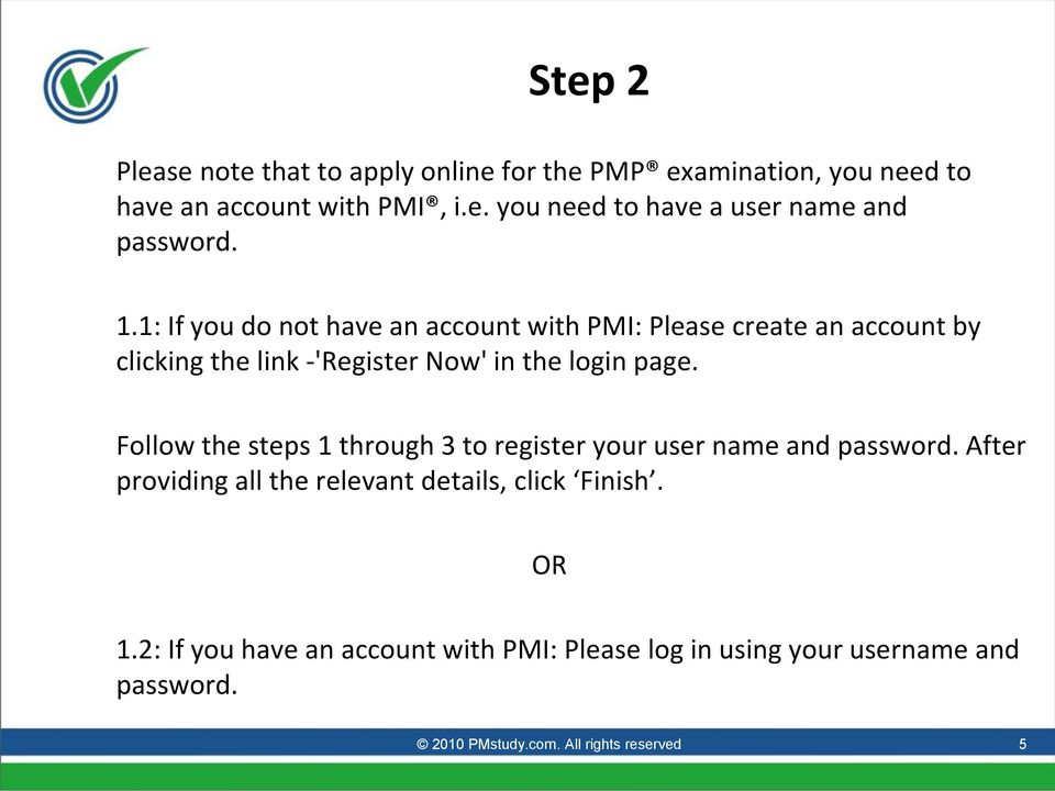 Follow the steps 1 through 3 to register your user name and password. After providing all the relevant details, click Finish. OR 1.