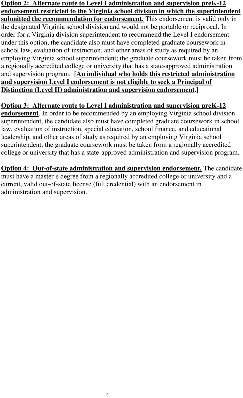 In order for a Virginia division superintendent to recommend the Level I endorsement under this option, the candidate also must have completed graduate coursework in school law, evaluation of