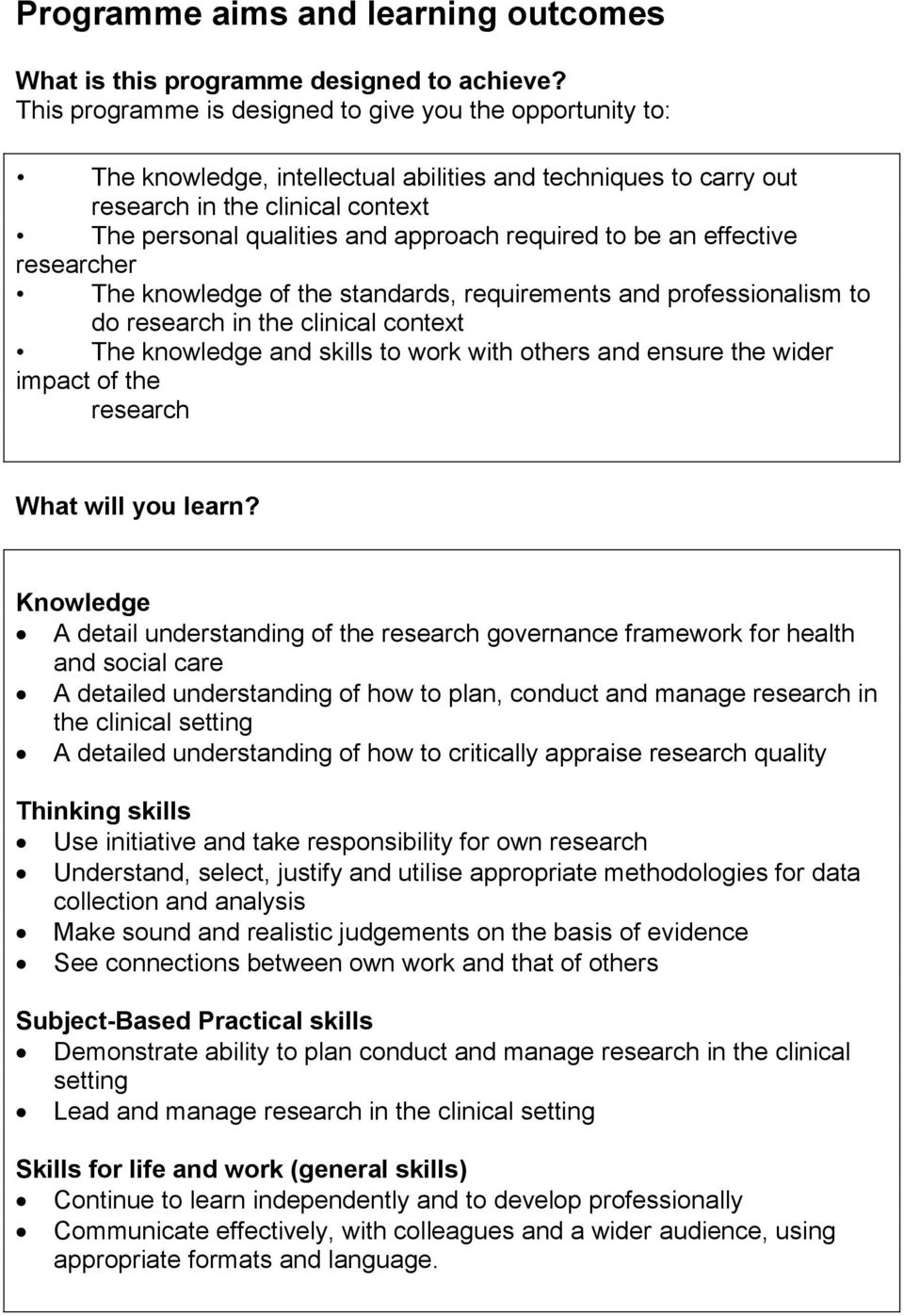required to be an effective researcher The knowledge of the standards, requirements and professionalism to do research in the clinical context The knowledge and skills to work with others and ensure
