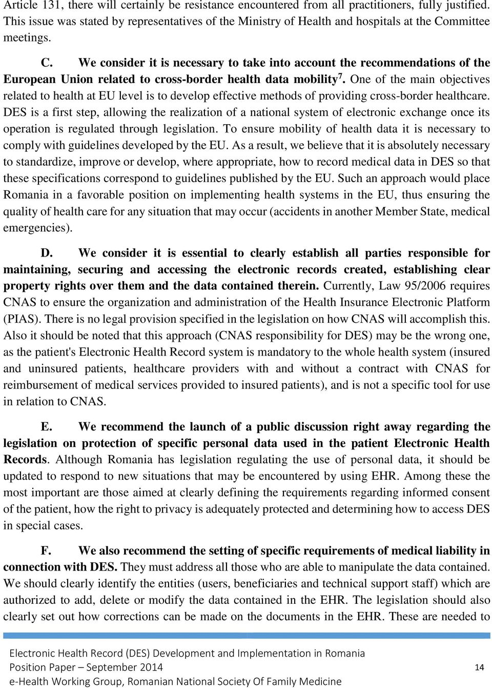 mmittee meetings. C. We consider it is necessary to take into account the recommendations of the European Union related to cross-border health data mobility 7.