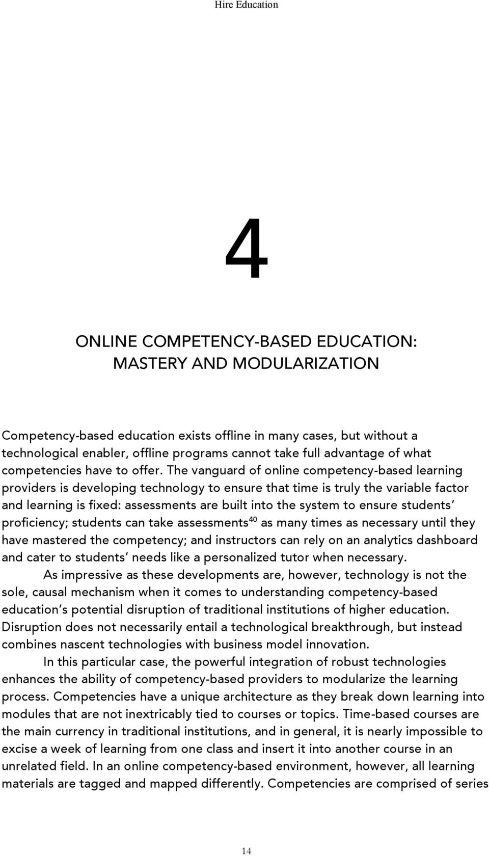 The vanguard of online competency-based learning providers is developing technology to ensure that time is truly the variable factor and learning is fixed: assessments are built into the system to