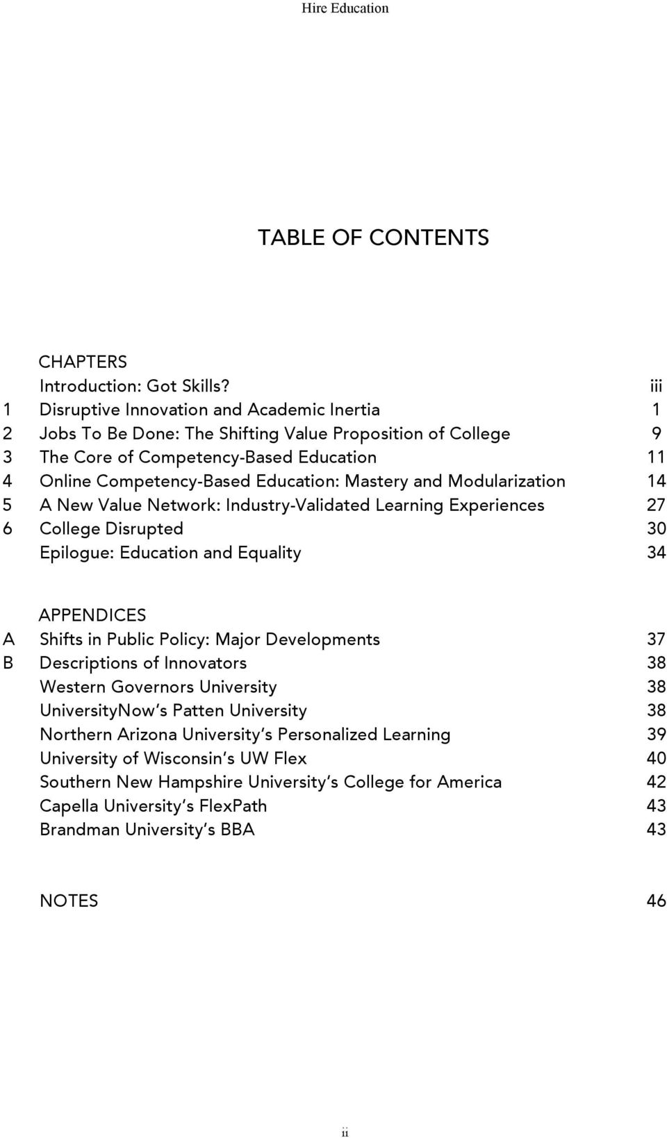 Mastery and Modularization 14 5 A New Value Network: Industry-Validated Learning Experiences 27 6 College Disrupted 30 Epilogue: Education and Equality 34 APPENDICES A Shifts in Public Policy: