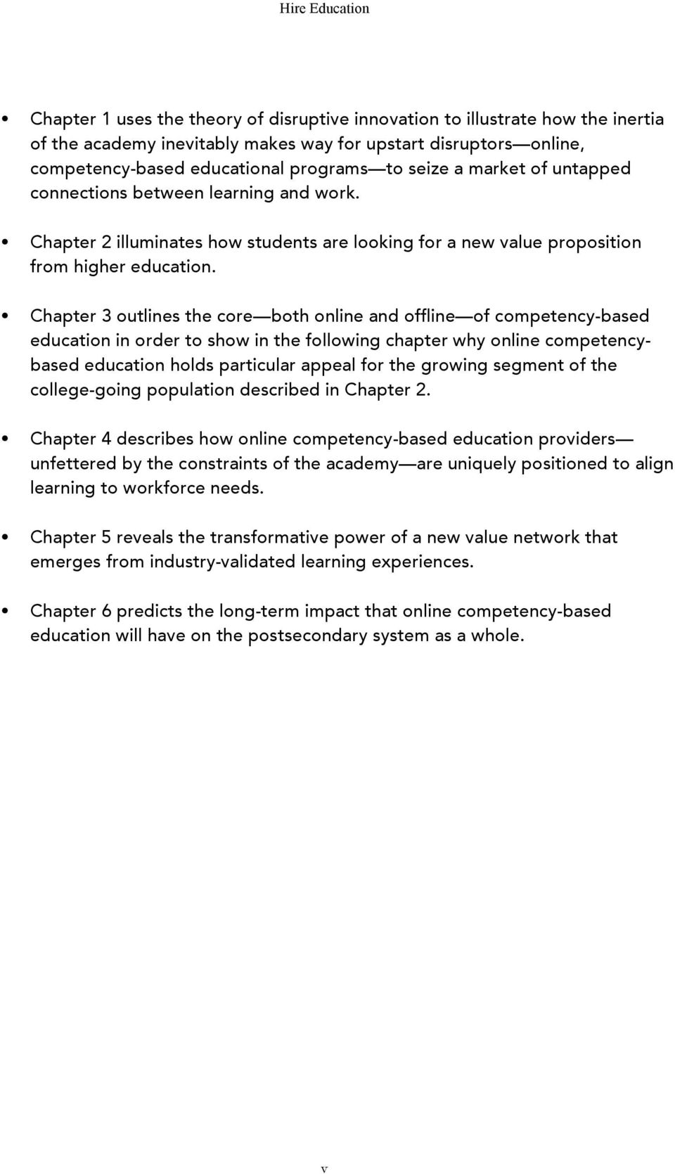 Chapter 3 outlines the core both online and offline of competency-based education in order to show in the following chapter why online competencybased education holds particular appeal for the