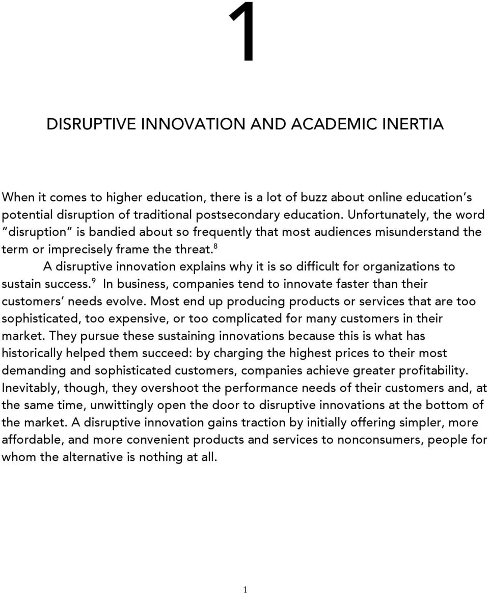 8 A disruptive innovation explains why it is so difficult for organizations to sustain success. 9 In business, companies tend to innovate faster than their customers needs evolve.