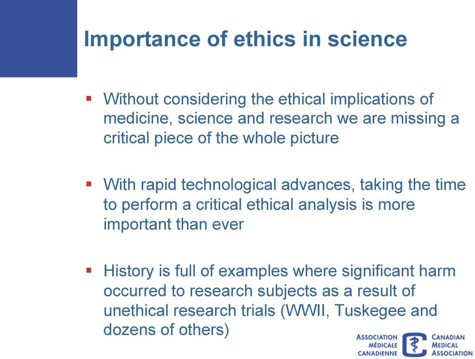 perform a critical ethical analysis is more important than ever History is full of examples where significant