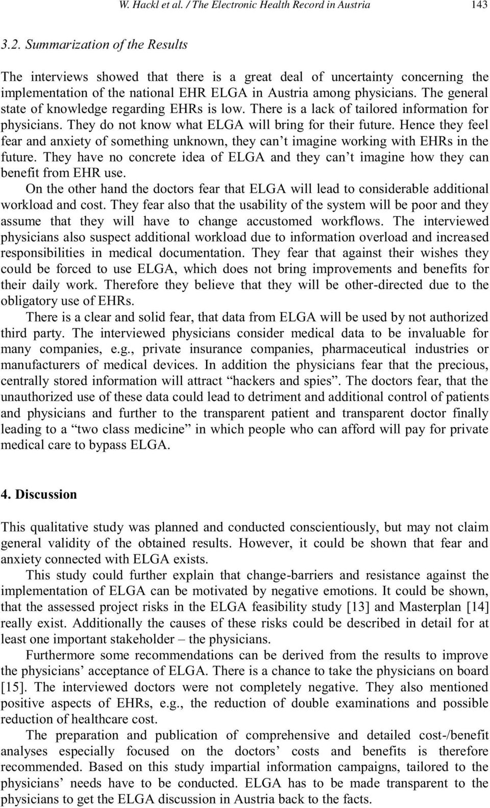 The general state of knowledge regarding EHRs is low. There is a lack of tailored information for physicians. They do not know what ELGA will bring for their future.
