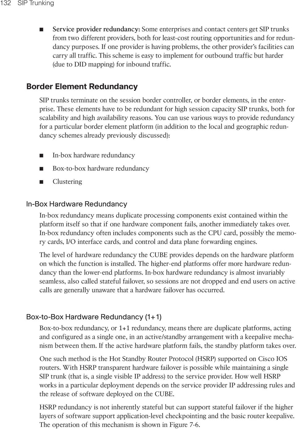 Border Element Redundancy SIP trunks terminate on the session border controller, or border elements, in the enterprise.