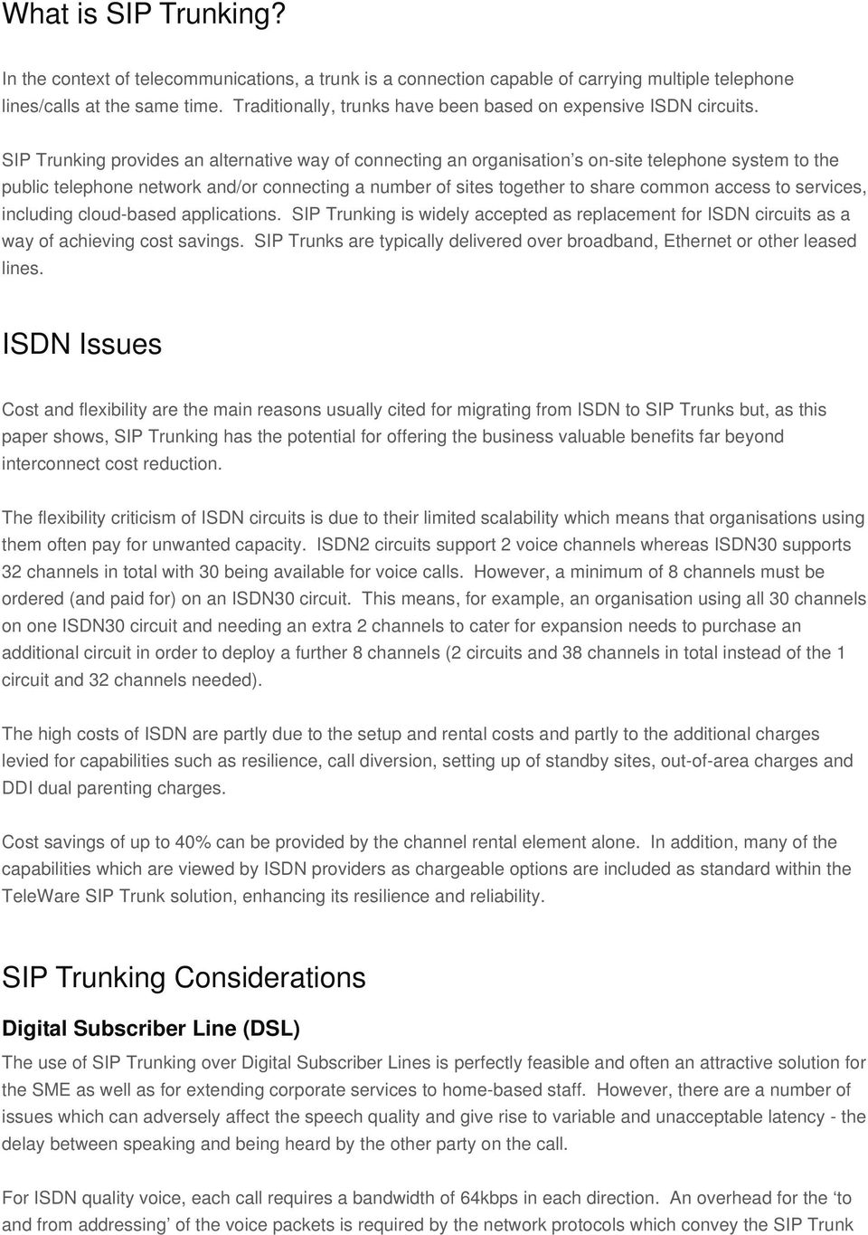 SIP Trunking provides an alternative way of connecting an organisation s on-site telephone system to the public telephone network and/or connecting a number of sites together to share common access
