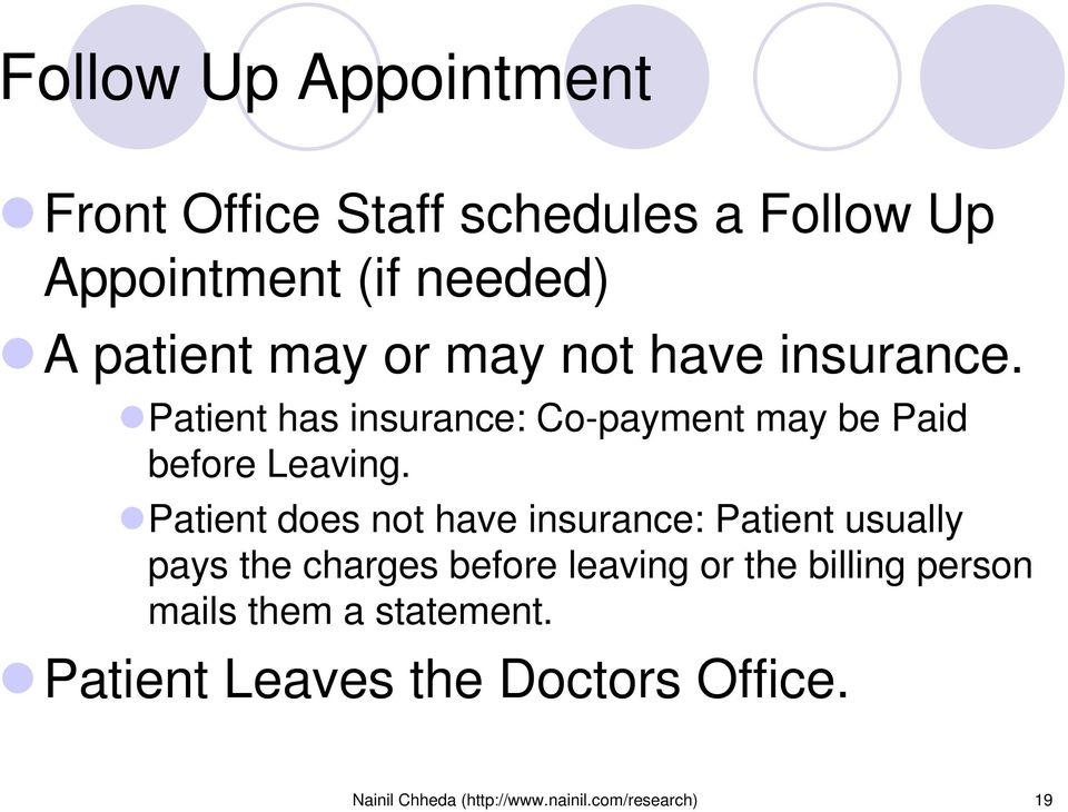 Patient does not have insurance: Patient usually pays the charges before leaving or the billing