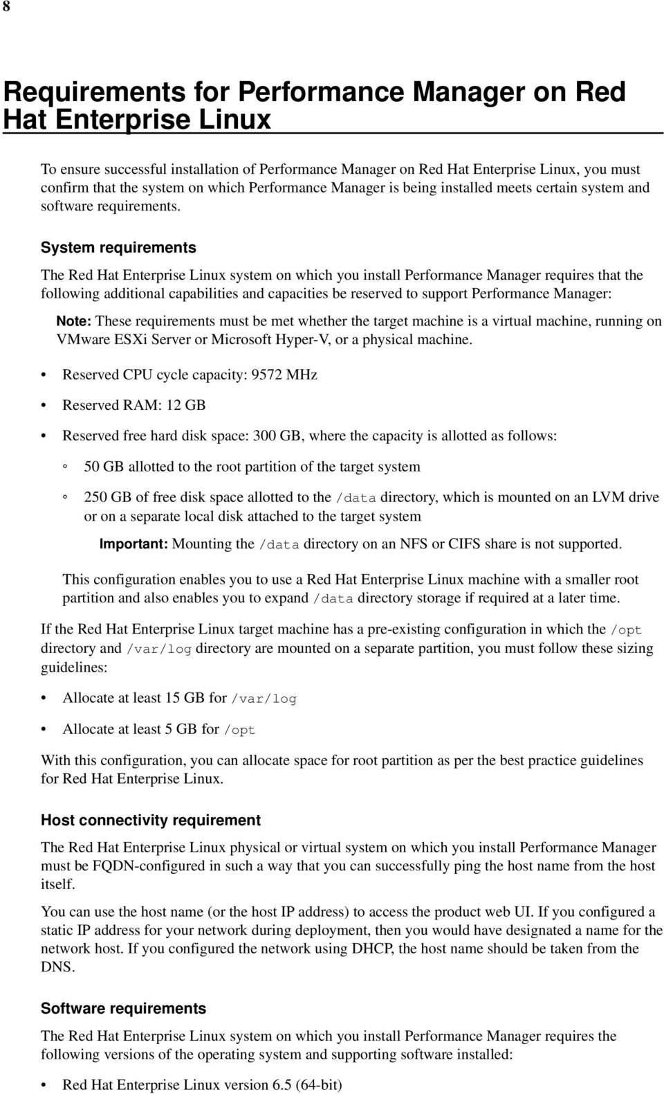 System requirements The Red Hat Enterprise Linux system on which you install Performance Manager requires that the following additional capabilities and capacities be reserved to support Performance