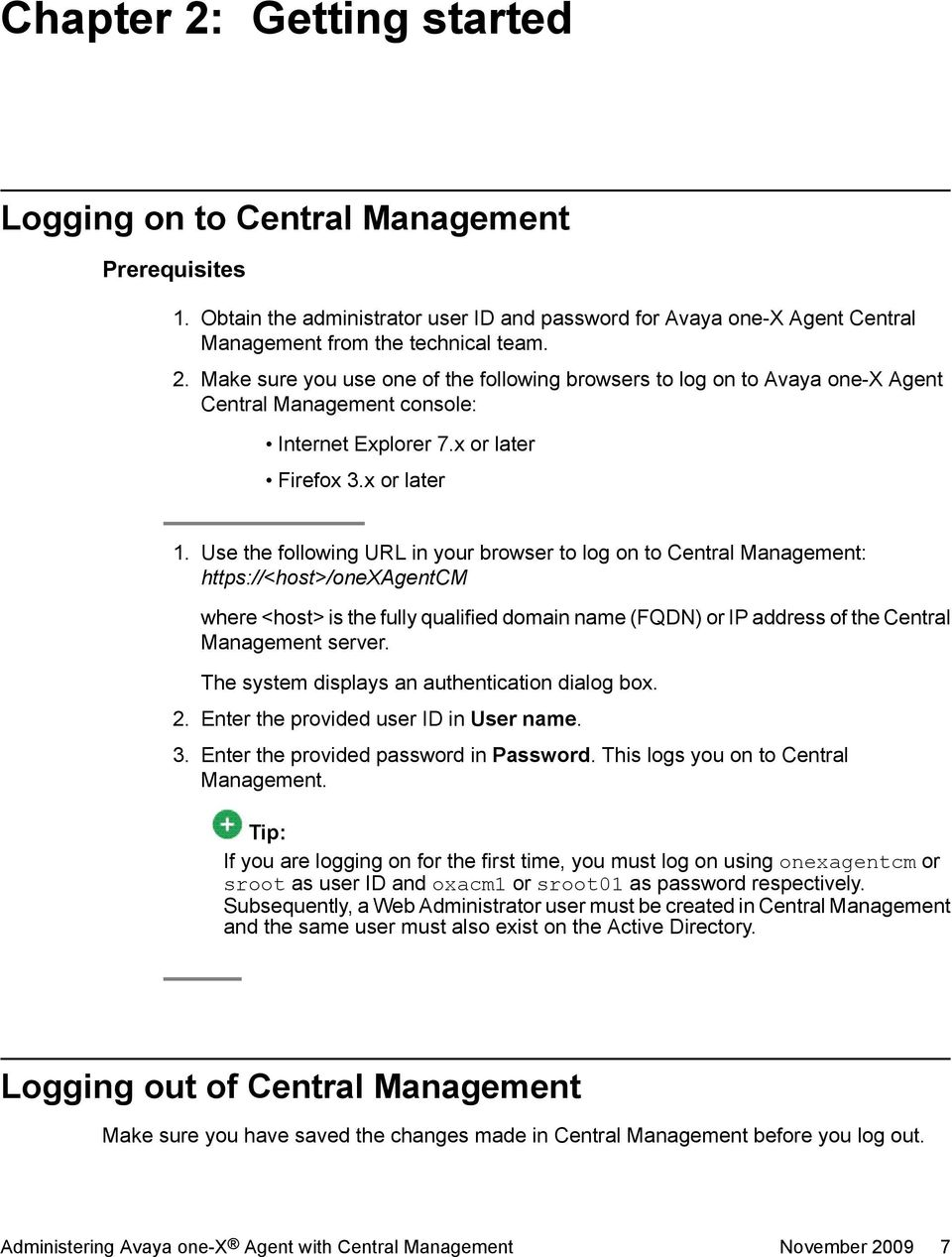 Use the following URL in your browser to log on to Central Management: https://<host>/onexagentcm where <host> is the fully qualified domain name (FQDN) or IP address of the Central Management server.