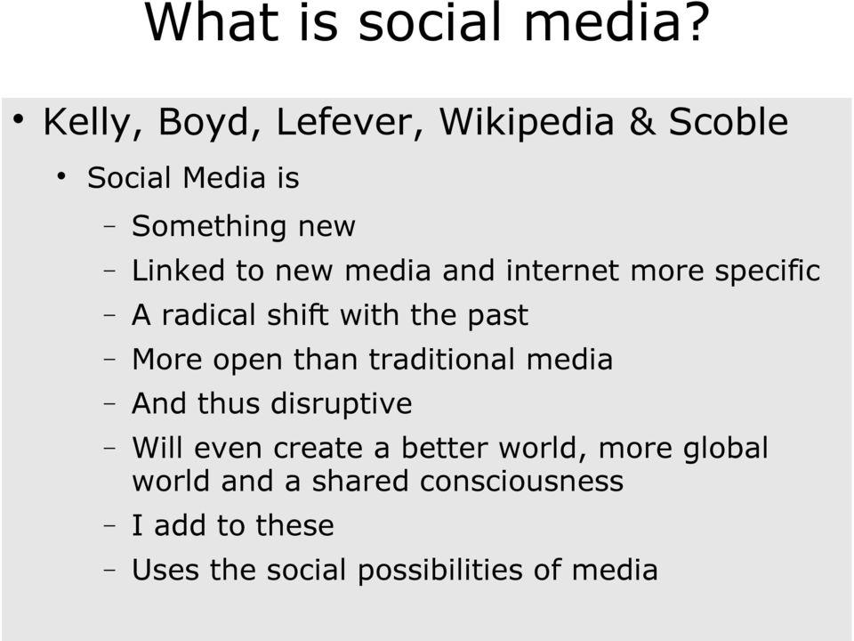 media and internet more specific A radical shift with the past More open than