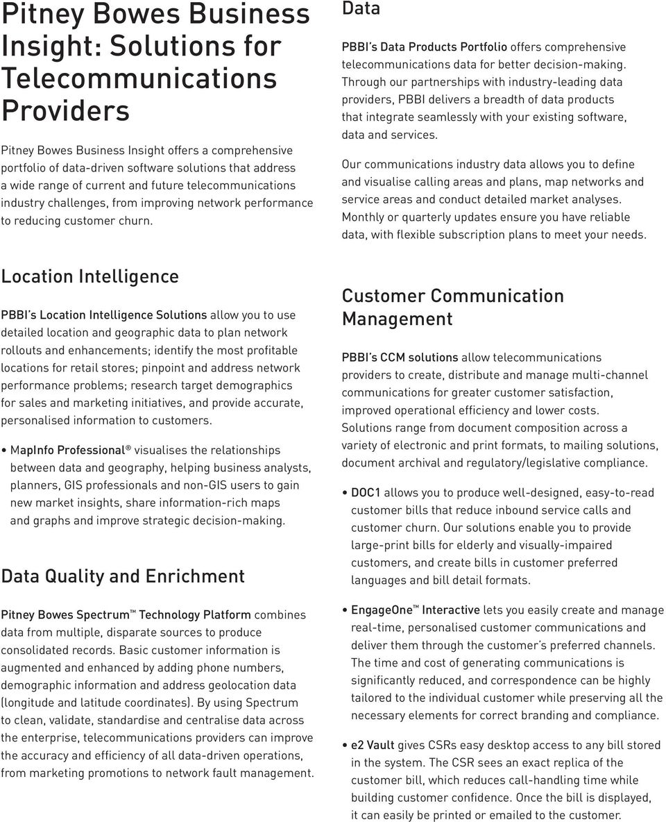 Location Intelligence PBBI s Location Intelligence Solutions allow you to use detailed location and geographic data to plan network rollouts and enhancements; identify the most profitable locations